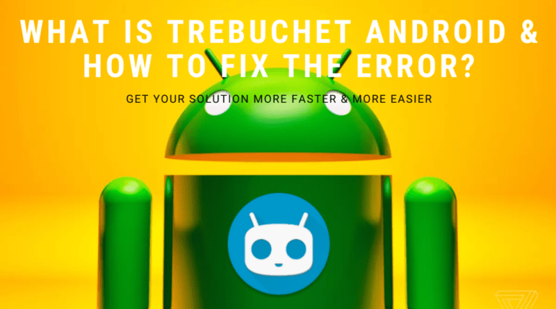 What is Trebuchet Android & How to fix the error