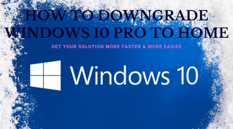 How to Downgrade Windows 10 Pro to Home