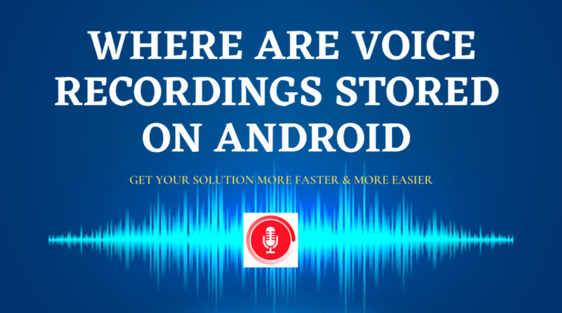 where are Voice recordings stored on android