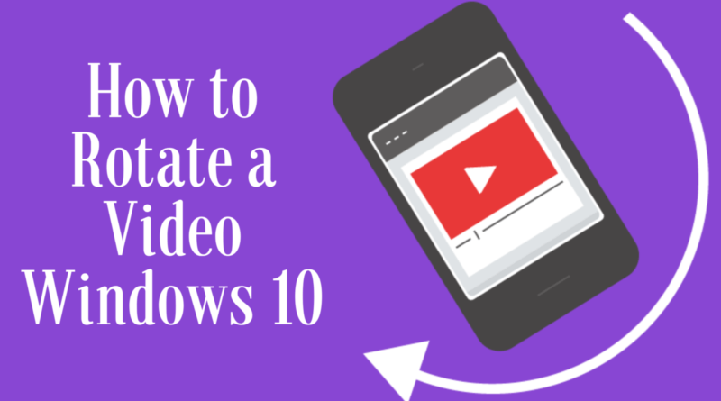 How to Rotate a Video Windows 10