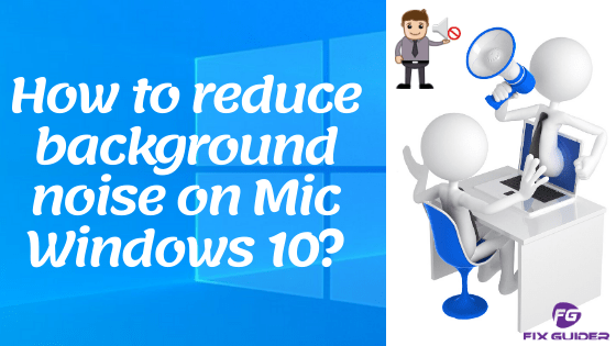 How to reduce background noise on Mic Windows 10