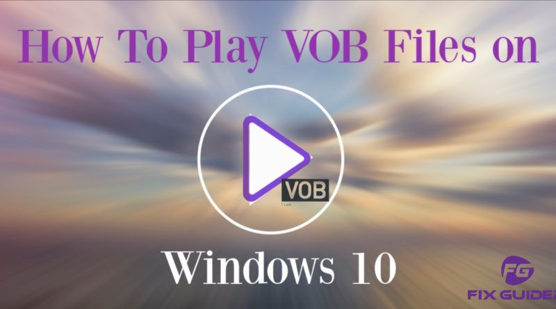 How to Play VOB Files on Windows 10