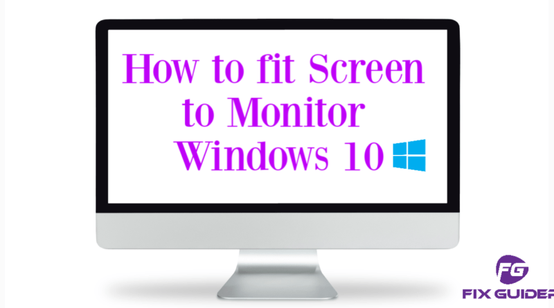 How to fit Screen to Monitor Windows 10