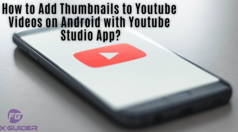 How to Add Thumbnails to Youtube Videos on Android with Youtube Studio App?